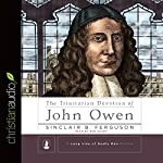 The Trinitarian Devotion of John Owen | Sinclair B. Ferguson