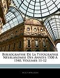echange, troc Wouter Nijhoff - Bibliographie de La Typographie N Erlandaise Des Ann Es 1500 1540, Volumes 11-12