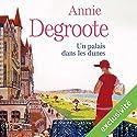 Un palais dans les dunes | Livre audio Auteur(s) : Annie Degroote Narrateur(s) : Annie Degroote