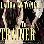 The Trainer: Book Three of the Marketplace Series | Laura Antoniou