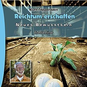 Reichtum erschaffen (Neues Bewusstsein: Seminar-Live-Hörbuch) Hörbuch