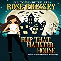Flip That Haunted House: Haunted Renovation Mystery, Book 1 (       UNABRIDGED) by Rose Pressey Narrated by Margie Lenhart