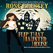 Flip That Haunted House: Haunted Renovation Mystery, Book 1 | [Rose Pressey]