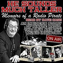 He Sounds Much Taller: Memoirs of a Radio Pirate | Livre audio Auteur(s) : Dave Cash Narrateur(s) : Dave Cash
