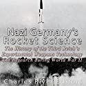 Nazi Germany's Rocket Science: The History of the Third Reich's Experimental Weapons Technology and Research during World War II Audiobook by  Charles River Editors Narrated by Colin Fluxman