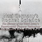 Nazi Germany's Rocket Science: The History of the Third Reich's Experimental Weapons Technology and Research during World War II Hörbuch von  Charles River Editors Gesprochen von: Colin Fluxman