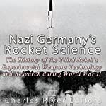 Nazi Germany's Rocket Science: The History of the Third Reich's Experimental Weapons Technology and Research during World War II |  Charles River Editors