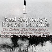 Nazi Germany's Rocket Science: The History of the Third Reich's Experimental Weapons Technology and Research during World War II | Livre audio Auteur(s) :  Charles River Editors Narrateur(s) : Colin Fluxman