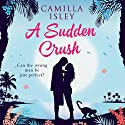 A Sudden Crush Audiobook by Camilla Isley Narrated by Tami Leah Lacy