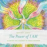 The Power of I Am: Aligning the Chakras of Consciousness | Geoffrey Jowett