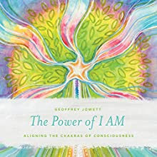 The Power of I Am: Aligning the Chakras of Consciousness (       UNABRIDGED) by Geoffrey Jowett Narrated by Craig Beck
