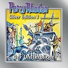 Der Unsterbliche (Perry Rhodan Silber Edition 3) Hörbuch von Clark Darlton, K. H. Scheer, Kurt Mahr Gesprochen von: Josef Tratnik