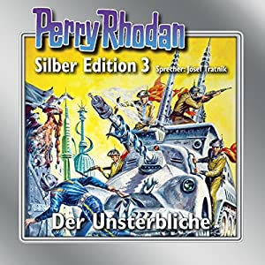 Der Unsterbliche (Perry Rhodan Silber Edition 3) Hörbuch