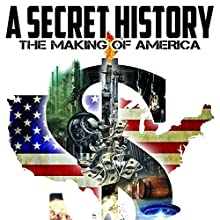 A Secret History: The Making of America  by John Adama Narrated by Philip Gardiner, O.H. Krill