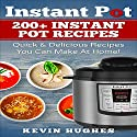 Instant Pot: 200+ Instant Pot Recipes Audiobook by Kevin Hughes Narrated by Leigh Ashman