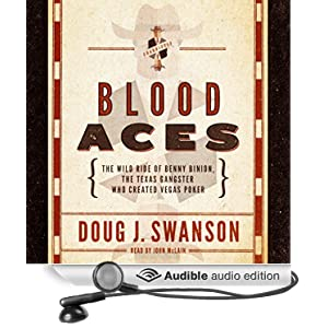 Blood Aces - The Wild Ride of Benny Binion, the Texas Gangster Who Created Vegas Poker - Doug J. Swanson