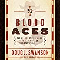 Blood Aces: The Wild Ride of Benny Binion, the Texas Gangster Who Created Vegas Poker Audiobook by Doug J. Swanson Narrated by John McLain