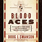 Blood Aces: The Wild Ride of Benny Binion, the Texas Gangster Who Created Vegas Poker | Doug J. Swanson