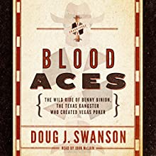 Blood Aces: The Wild Ride of Benny Binion, the Texas Gangster Who Created Vegas Poker (       UNABRIDGED) by Doug J. Swanson Narrated by John McLain