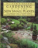 Gardening With the New Small Plants: The Complete Guide to Growing Dwarf and Miniature Shrubs, Flowers, Trees, and Vegetables