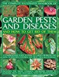 img - for The Complete Illustrated Handbook of Garden Pests and Diseases and How to Get Rid of Them: A comprehensive guide to over 750 garden problems and how to identify, control and treat them successfully book / textbook / text book
