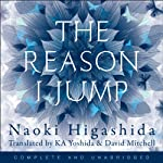 The Reason I Jump: One Boy's Voice from the Silence of Autism | Naoki Higashida,Keiko Yoshida (translator),David Mitchell (translator)