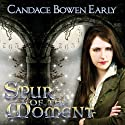 Spur of the Moment (       UNABRIDGED) by Candace Bowen Early Narrated by Janina Edwards