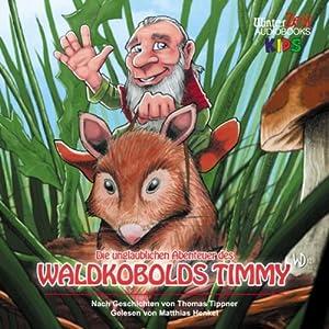 Die unglaublichen Abenteuer des Waldkobolds Timmy Hörbuch