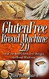 Gluten Free Bread Machine 2.0:13 of the Best Gluten Free Recipes for Bread Machines (Baking, Dough, Celiac Disease, Yeast)