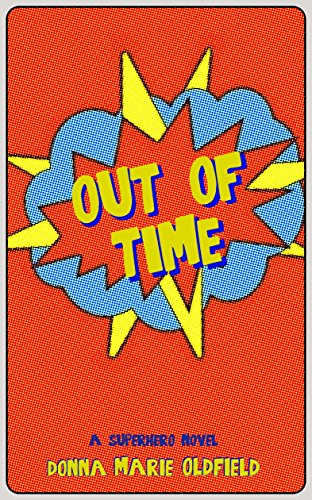 Out of Time: A Superhero Novel: (Out of Time #1)