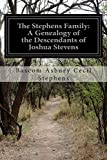 img - for The Stephens Family: A Genealogy of the Descendants of Joshua Stevens book / textbook / text book