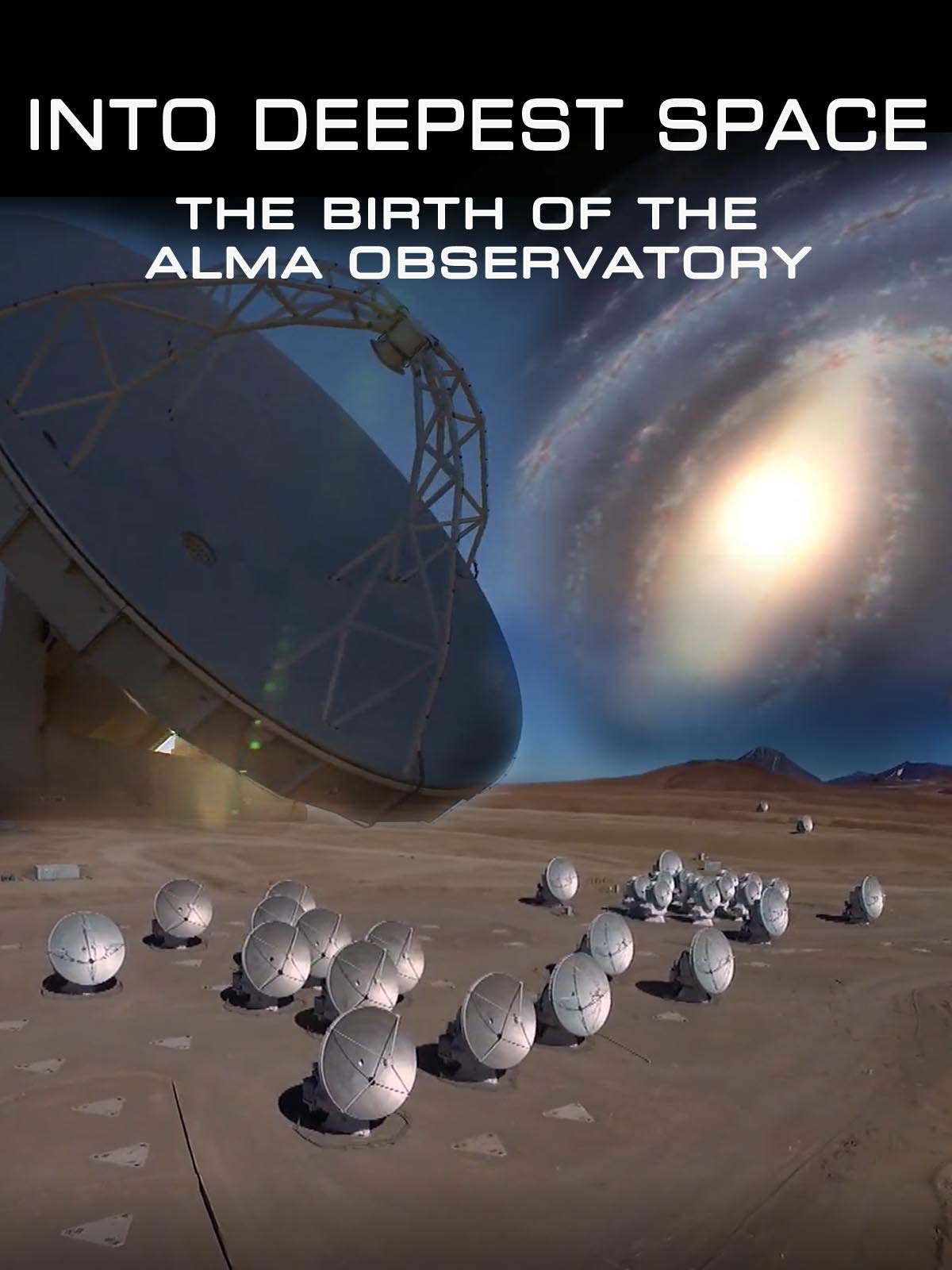 Into Deepest Space: The Birth of the ALMA Observatory on Amazon Prime Instant Video UK