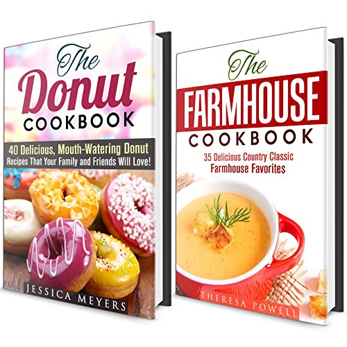 Mouthwatering Meals and Desserts Box Set: 75 Easy and Tasty Farmhouse Recipes Cookbook with Delicious Donuts Recipes (Main Course Dishes and Desserts) by Theresa Powell, Jessica Meyers