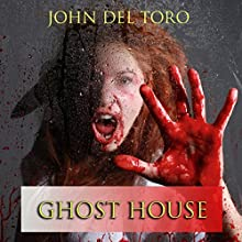 Ghost House (       UNABRIDGED) by John Del Toro Narrated by Tyler Cochran