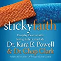Sticky Faith: Everyday Ideas to Build Lasting Faith in Your Kids Audiobook by Kara E. Powell, Chap Clark Narrated by Jay Charles