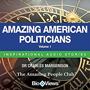 Amazing American Politicians - Volume 1: Inspirational Stories | [Charles Margerison, Frances Corcoran (general editor), Emma Braithwaite (editorial coordination)]