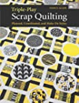 Triple-Play Scrap Quilting: Planned,...