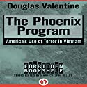 The Phoenix Program: America's Use of Terror in Vietnam Audiobook by Douglas Valentine Narrated by Bob Souer