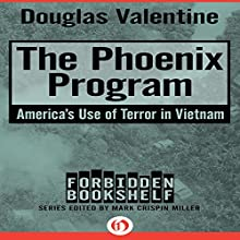 The Phoenix Program: America's Use of Terror in Vietnam (       UNABRIDGED) by Douglas Valentine Narrated by Bob Souer