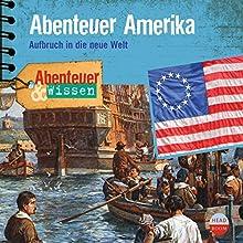 Abenteuer Amerika: Aufbruch in die neue Welt(Abenteuer & Wissen) Hörbuch von Christian Bärmann Gesprochen von: Daniel Werner