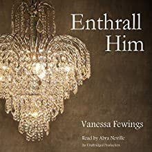 Enthrall Him: Enthrall Sessions Book 3 (       UNABRIDGED) by Vanessa Fewings Narrated by Abra Neville