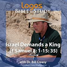 Israel Demands a King (1 Samuel 8: 1-15: 35) Lecture by Bill Creasy Narrated by Bill Creasy