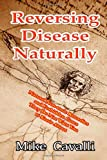 img - for Reversing Disease Naturally: Natural Non-toxic Remedies and Forbidden Cures They Do Not Want You to Know About book / textbook / text book