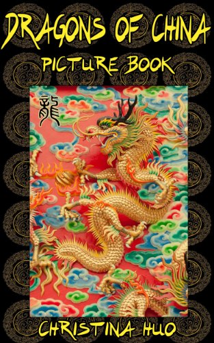 Book: Dragons of China Picture Book - Dragon Pictures and an introduction to Chinese Dragons for children by Christina Huo