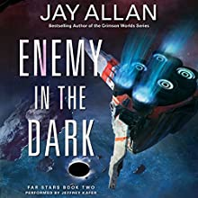 Enemy in the Dark: Far Stars, Book Two (       UNABRIDGED) by Jay Allan Narrated by Jeffrey Kafer