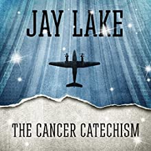 The Cancer Catechism (       UNABRIDGED) by Jay Lake Narrated by Victor Bevine