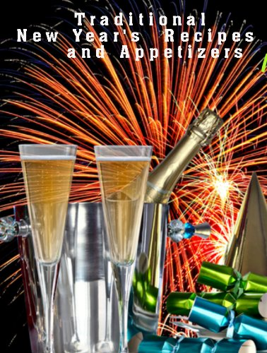 Traditional New Year's Day Recipes - Appetizers for New Year's Eve (Delicious Recipes Book 16)