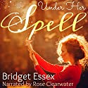 Under Her Spell Audiobook by Bridget Essex Narrated by Rose Clearwater