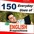 150 Everyday Uses of English Prepositions, Book 2: Intermediate Hörbuch von Jenny Smith Gesprochen von: Jus Sargeant