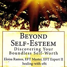 Beyond Self-Esteem: Discovering Your Boundless Self-Worth (       UNABRIDGED) by Eloisa Ramos Narrated by Angi Lenhart